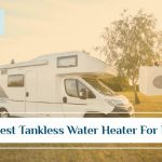 Best RV Tankless Water Heating for RV Campers 2021