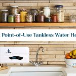 Best Point Of Use Tankless Water Heater for Instant Hot Water On Demand