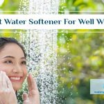 Best Water Softener For Well Water With Iron - 2021