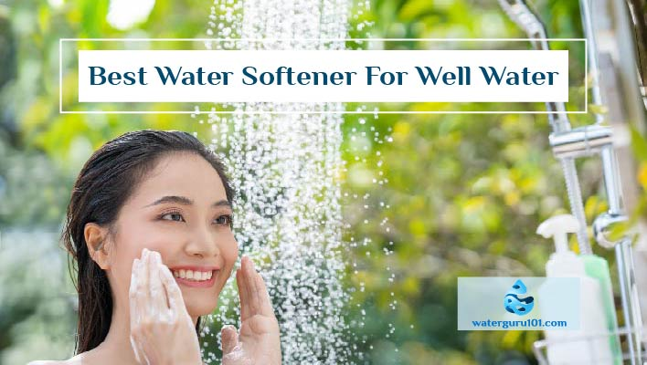 Best Water Softener For Well Water In 2021- Top Reviews