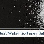 Best Water Softener Salt - Review 2021