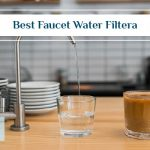 Best Faucet Water Filter in 2021 – Drinking Water Faucet